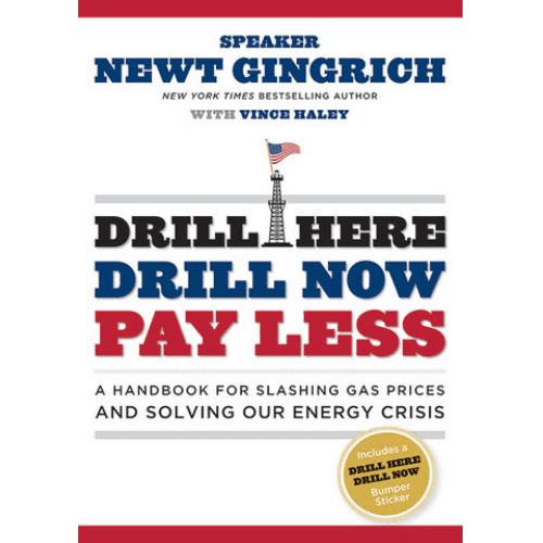 Drill Here Drill Now Pay Less by Newt Gingrich with Vince Haley