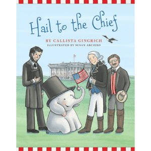 Ellis the Elephant Hail to the Chief by Callista Gingrich