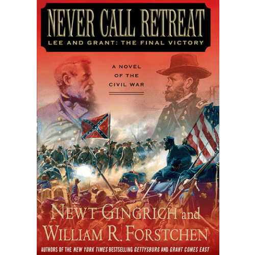 Never Call Retreat by Newt Gingrich