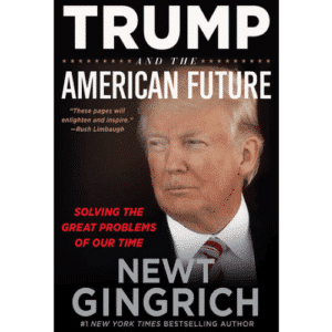Trump and the American Future by Newt Gingrich