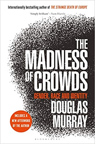 The Madness of Crowds: Gender, Race, and Identity by Douglas Murray