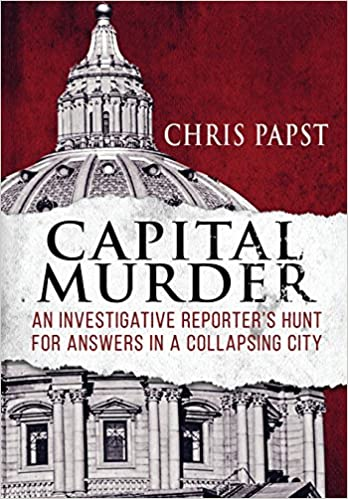 Capital Murder: An Investigative Reporter's Hunt for Answers in a Collapsing City